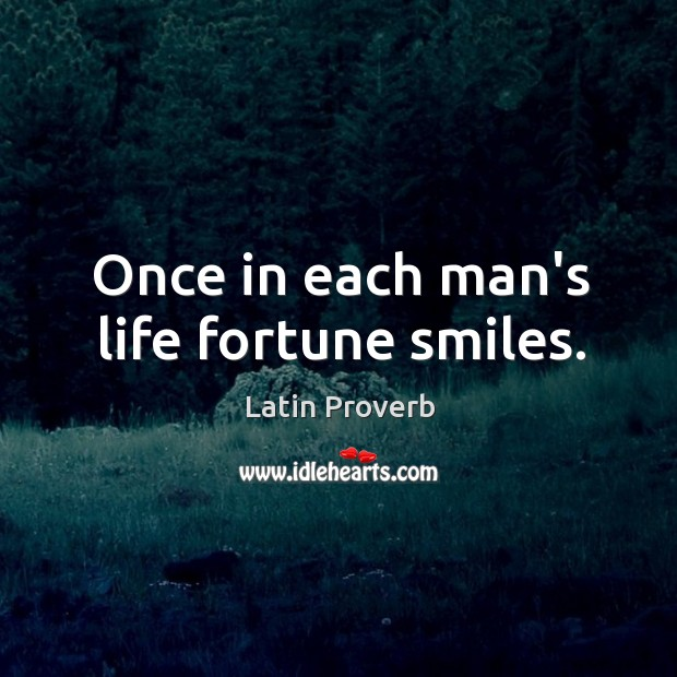 Once in each man's life fortune smiles. Image