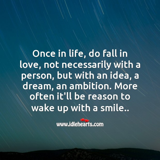 Image, Once in life, do fall in love, not necessarily with a person.
