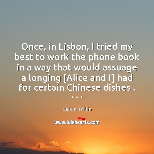Once, in Lisbon, I tried my best to work the phone book Calvin Trillin Picture Quote
