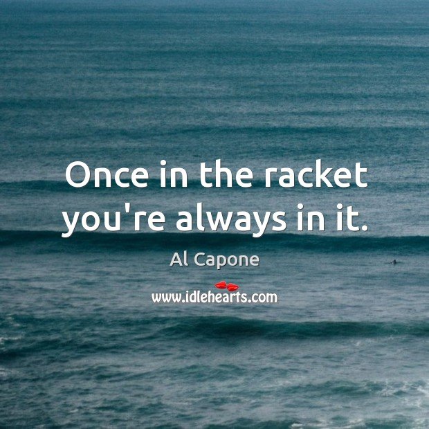 Once in the racket you're always in it. Image