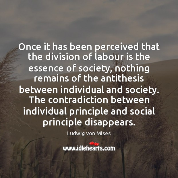 Once it has been perceived that the division of labour is the Ludwig von Mises Picture Quote