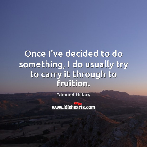 Once I've decided to do something, I do usually try to carry it through to fruition. Image
