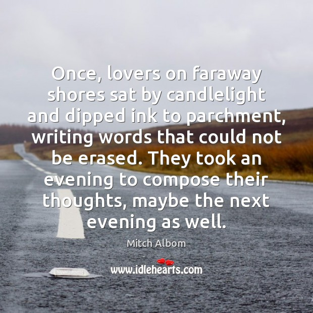 Once, lovers on faraway shores sat by candlelight and dipped ink to Mitch Albom Picture Quote