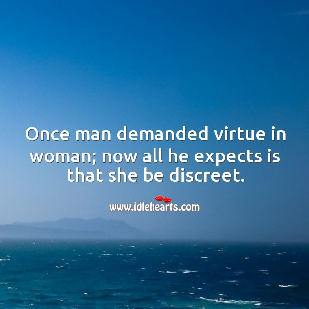 Once man demanded virtue in woman; now all he expects is that she be discreet. Image