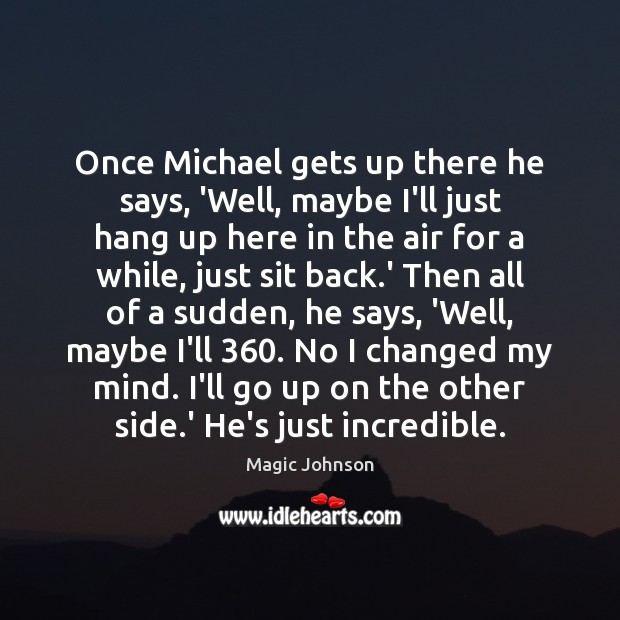 Image, Once Michael gets up there he says, 'Well, maybe I'll just hang