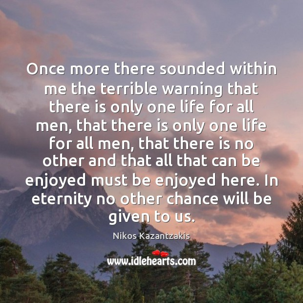 Once more there sounded within me the terrible warning that there is Nikos Kazantzakis Picture Quote