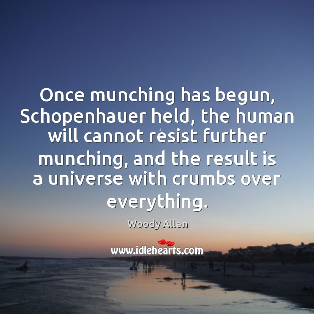 Image, Once munching has begun, Schopenhauer held, the human will cannot resist further