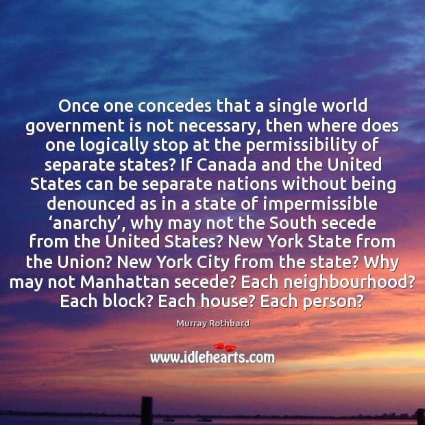 Once one concedes that a single world government is not necessary, then Murray Rothbard Picture Quote
