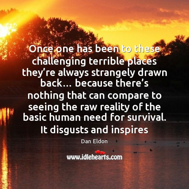 Image, Once one has been to these challenging terrible places they're always