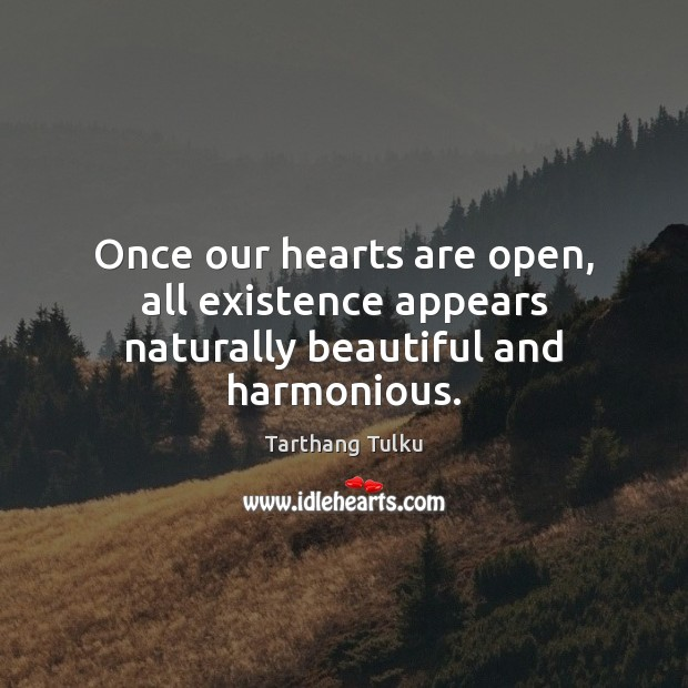 Once our hearts are open, all existence appears naturally beautiful and harmonious. Image