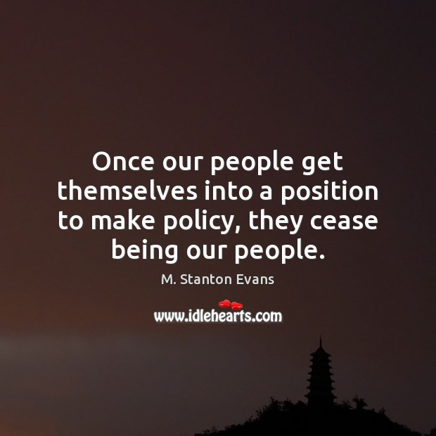 Once our people get themselves into a position to make policy, they Image