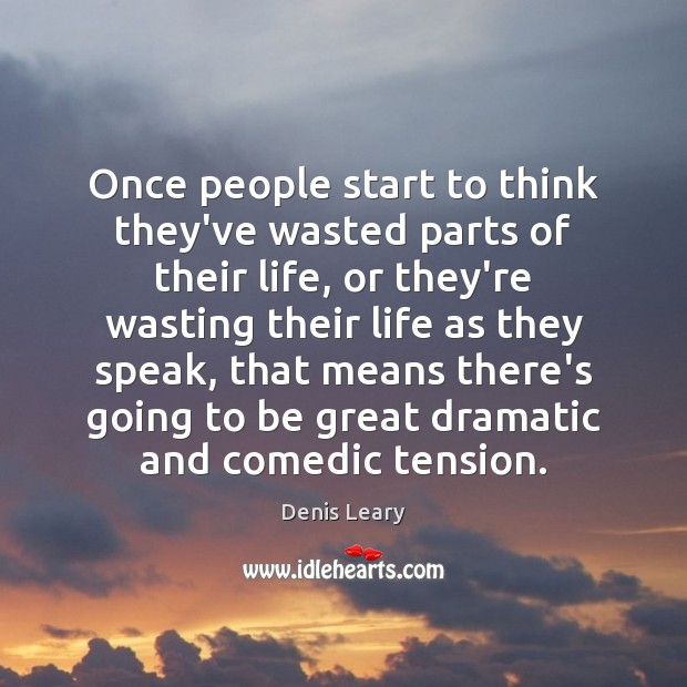 Once people start to think they've wasted parts of their life, or Image