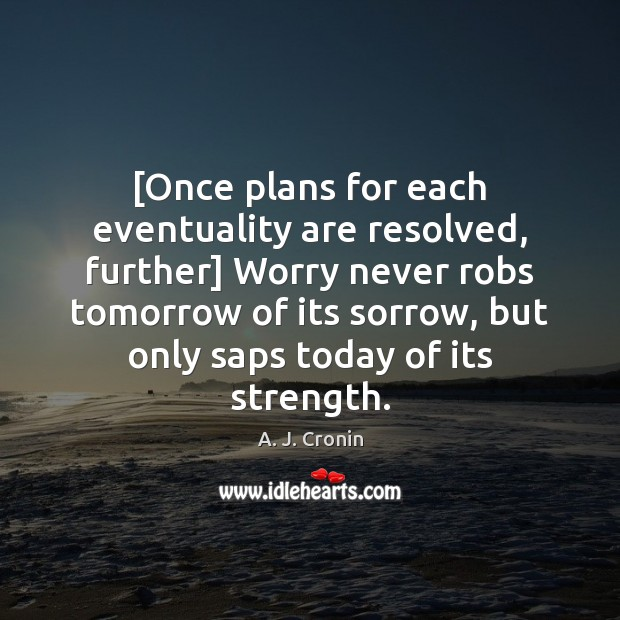 Image, [Once plans for each eventuality are resolved, further] Worry never robs tomorrow