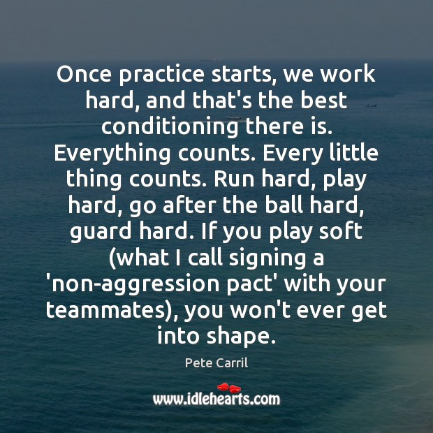 Once practice starts, we work hard, and that's the best conditioning there Image