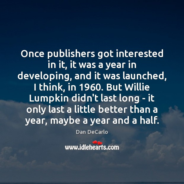 Once publishers got interested in it, it was a year in developing, Dan DeCarlo Picture Quote