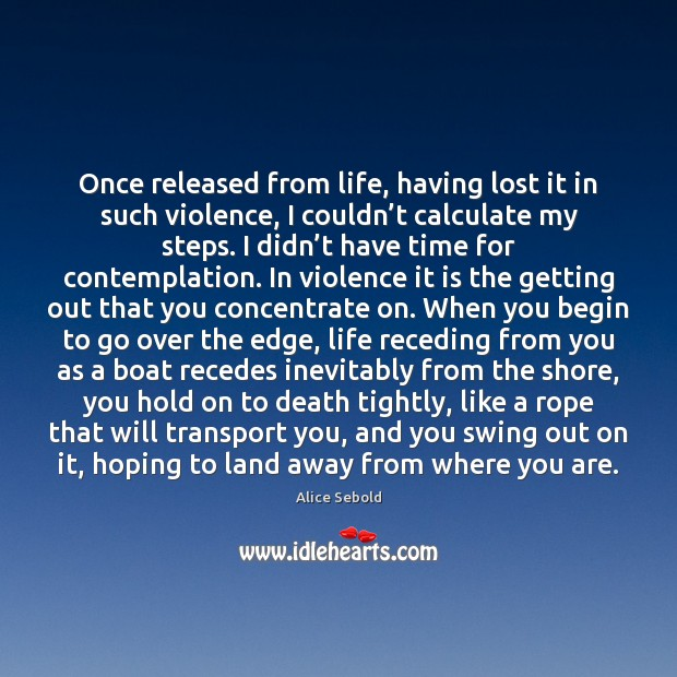 Once released from life, having lost it in such violence, I couldn' Image