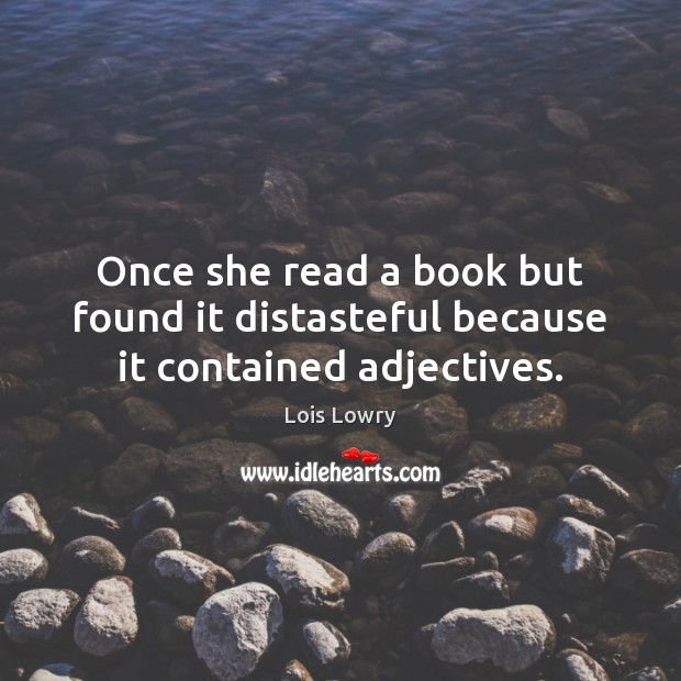 Once she read a book but found it distasteful because it contained adjectives. Lois Lowry Picture Quote