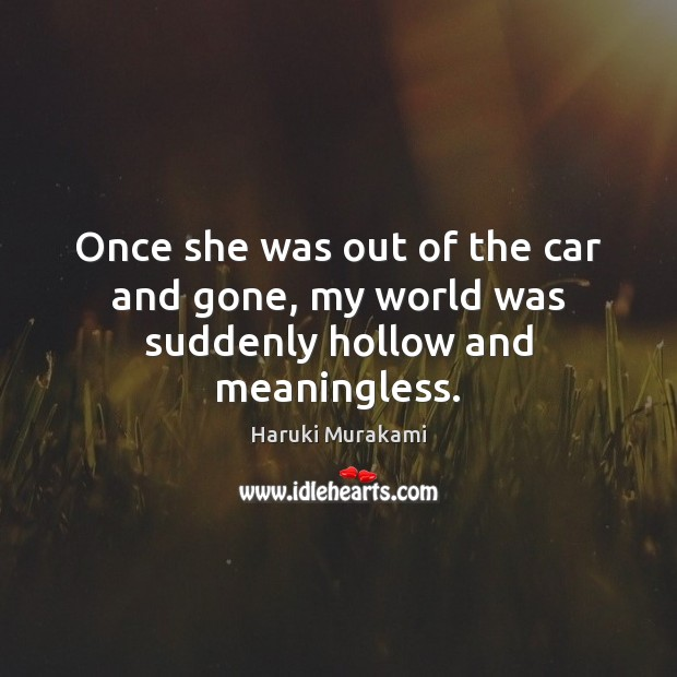 Once she was out of the car and gone, my world was suddenly hollow and meaningless. Image
