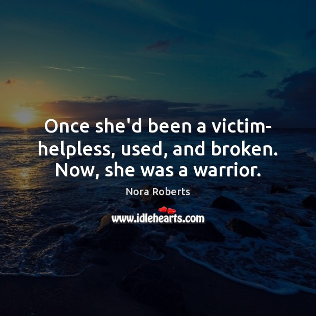 Once she'd been a victim- helpless, used, and broken. Now, she was a warrior. Image
