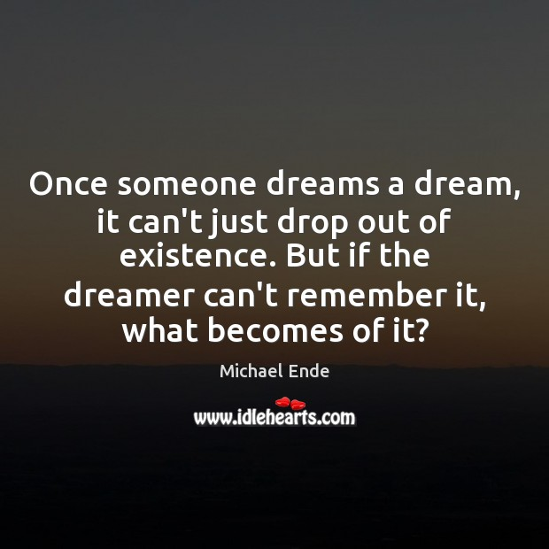 Image, Once someone dreams a dream, it can't just drop out of existence.