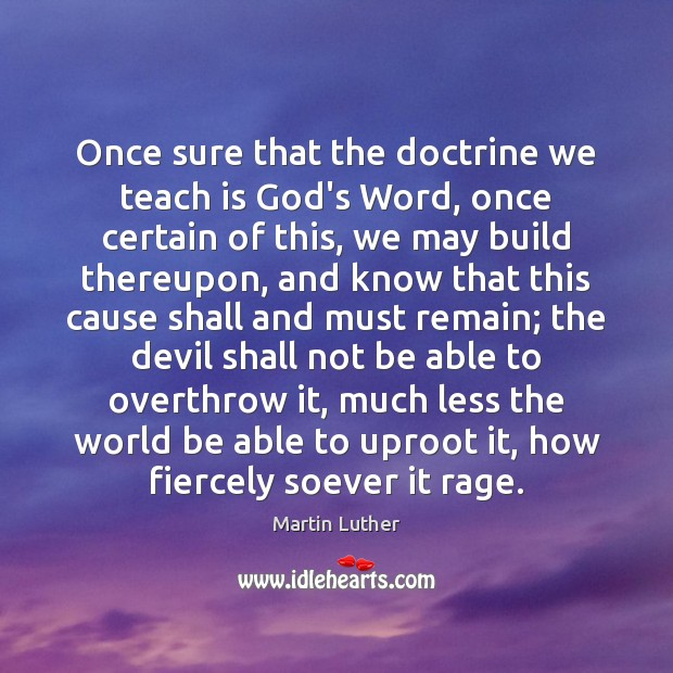 Once sure that the doctrine we teach is God's Word, once certain Image