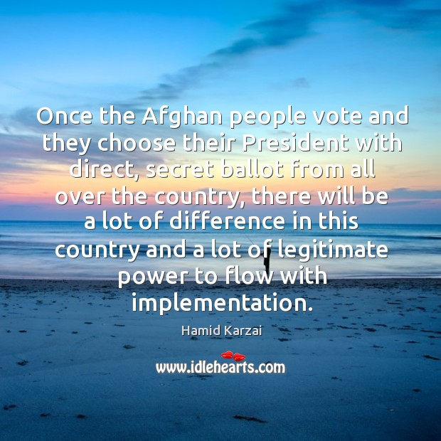 Image, Once the afghan people vote and they choose their president with direct