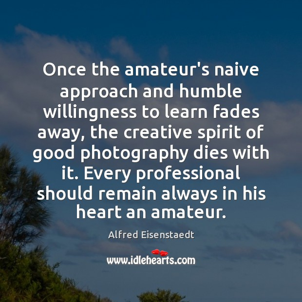 Image, Once the amateur's naive approach and humble willingness to learn fades away,