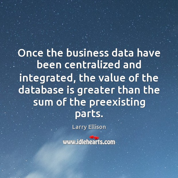 Once the business data have been centralized and integrated, the value of Image