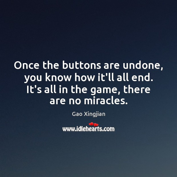 Once the buttons are undone, you know how it'll all end. It's Gao Xingjian Picture Quote
