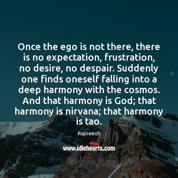 Once the ego is not there, there is no expectation, frustration, no Rajneesh Picture Quote