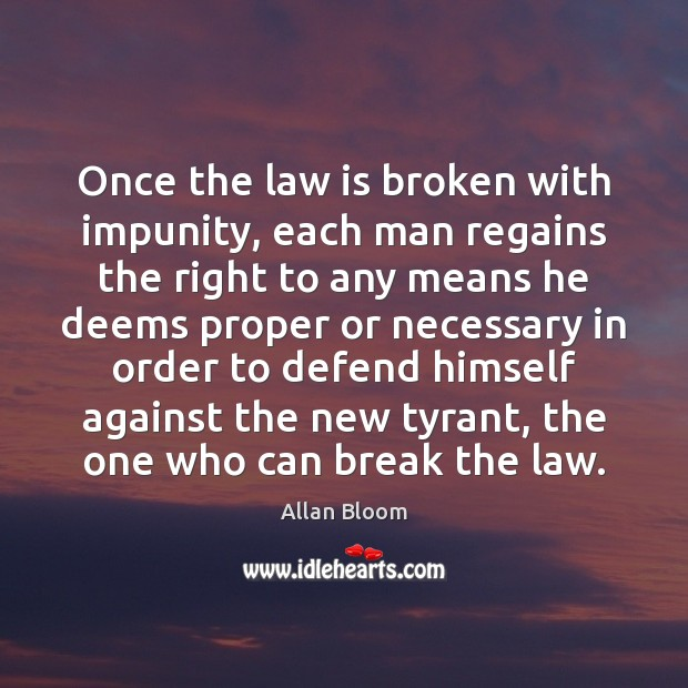 Image, Once the law is broken with impunity, each man regains the right