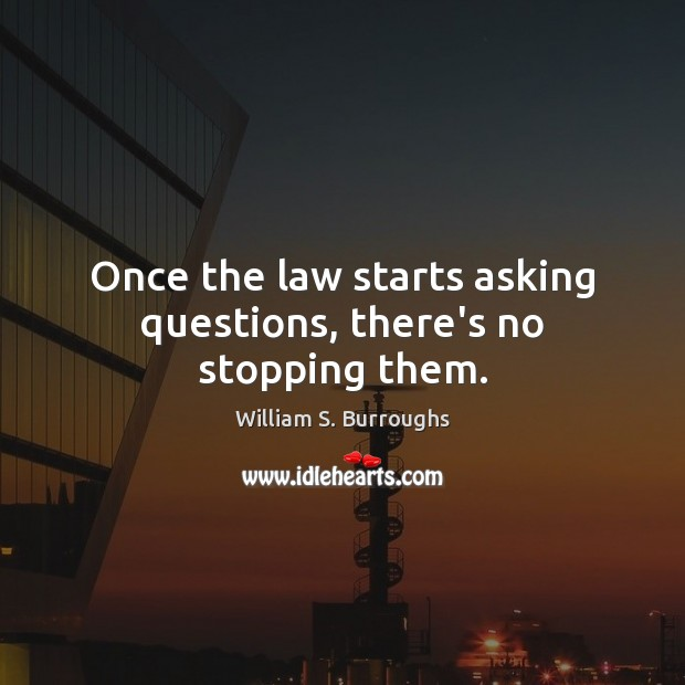 Image, Once the law starts asking questions, there's no stopping them.
