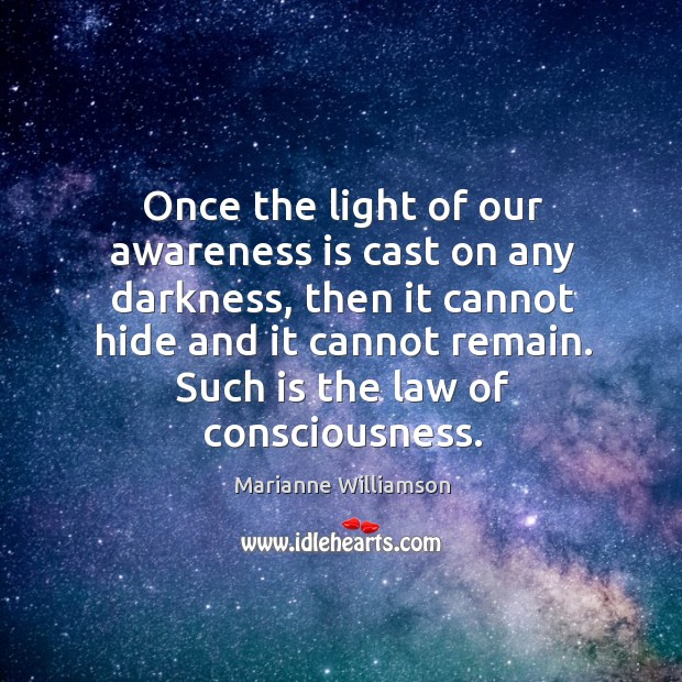 Image, Once the light of our awareness is cast on any darkness, then