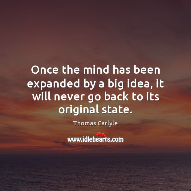 Once the mind has been expanded by a big idea, it will Thomas Carlyle Picture Quote