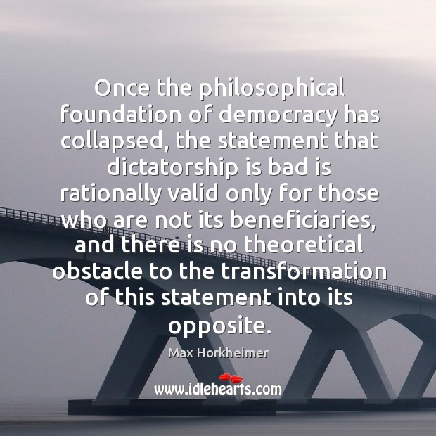 Once the philosophical foundation of democracy has collapsed, the statement that dictatorship Image