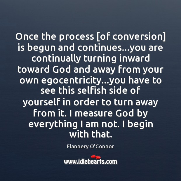 Once the process [of conversion] is begun and continues…you are continually Image