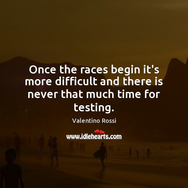 Image, Once the races begin it's more difficult and there is never that much time for testing.