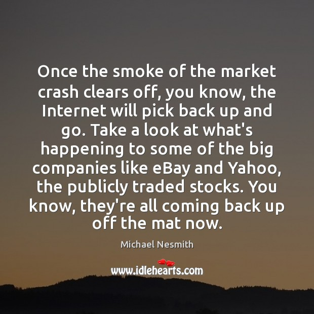 Once the smoke of the market crash clears off, you know, the Michael Nesmith Picture Quote