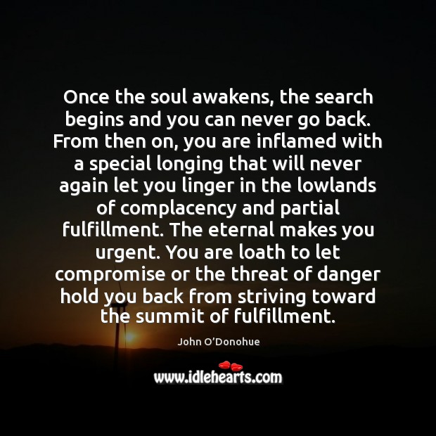 Once the soul awakens, the search begins and you can never go Image
