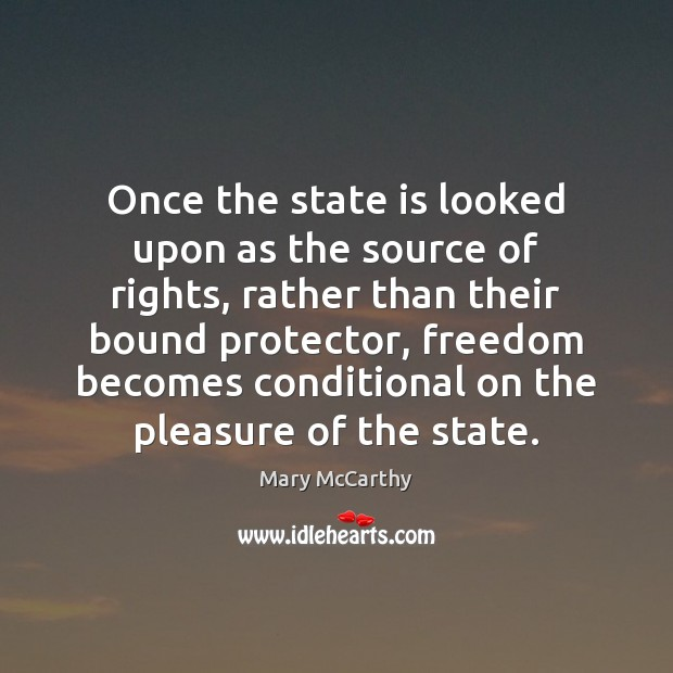 Once the state is looked upon as the source of rights, rather Mary McCarthy Picture Quote
