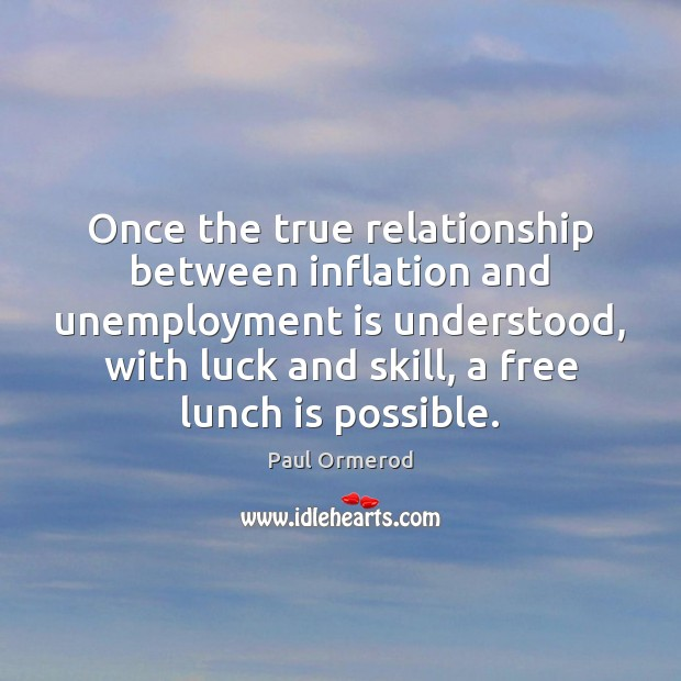 Once the true relationship between inflation and unemployment is understood, with luck Unemployment Quotes Image