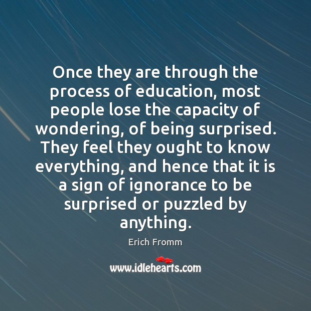 Once they are through the process of education, most people lose the Erich Fromm Picture Quote