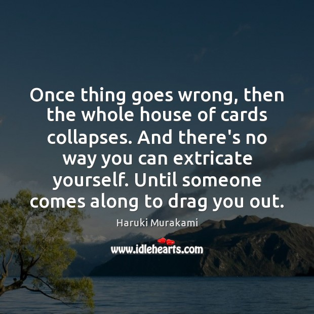 Once thing goes wrong, then the whole house of cards collapses. And Image