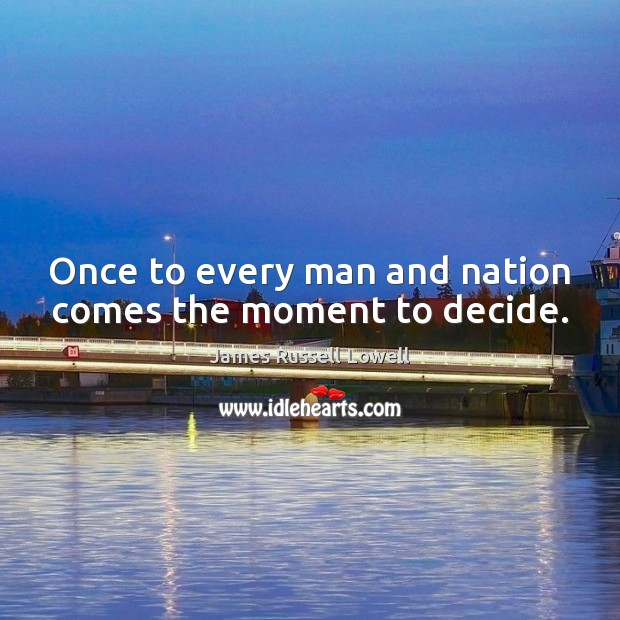 Once to every man and nation comes the moment to decide. Image
