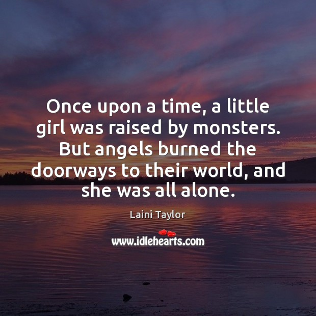Once upon a time, a little girl was raised by monsters. But Laini Taylor Picture Quote