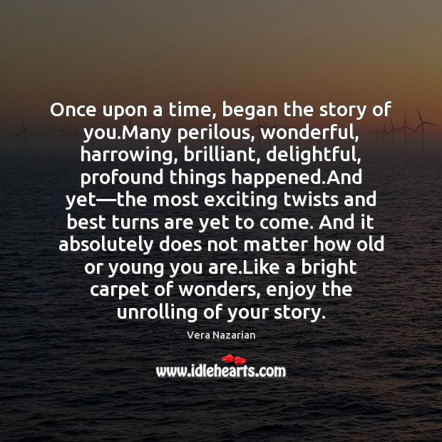 Once upon a time, began the story of you.Many perilous, wonderful, Vera Nazarian Picture Quote