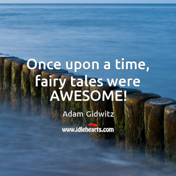 Image, Once upon a time, fairy tales were AWESOME!