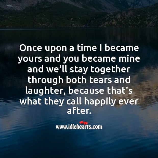Once upon a time I became yours and you became mine and we'll stay together. Laughter Quotes Image