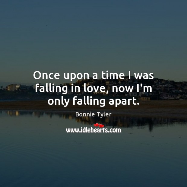 Image, Once upon a time I was falling in love, now I'm only falling apart.