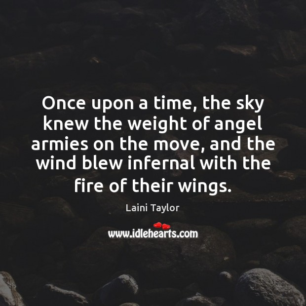 Once upon a time, the sky knew the weight of angel armies Laini Taylor Picture Quote